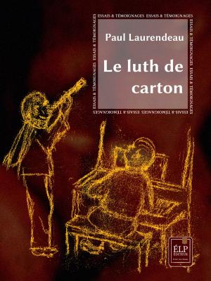Le luth de carton — L'ouvrage de Paul Laurendeau qui m'a le plus touché